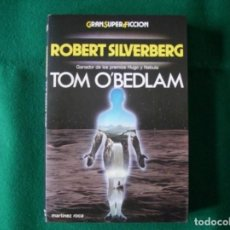 Libros de segunda mano: ROBERT SILVERBERG - TOM O´BEDLAM - EDICIONES MARTINEZ ROCA S.A. AÑO 1987. Lote 151148666