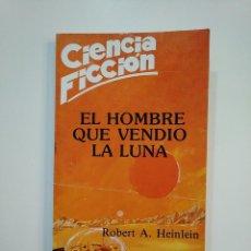 Libros de segunda mano: EL HOMBRE QUE VENDIÓ LA LUNA. - ROBERT A. HEINLEIN. CIENCIA FICCION. TDK364. Lote 151211922