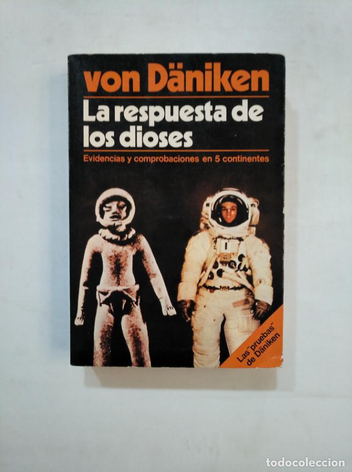 LA RESPUESTA DE LOS DIOSES. ERICH VON DANIKEN. EDICIONES MARTINEZ ROCA. TDK366 (Libros de Segunda Mano (posteriores a 1936) - Literatura - Narrativa - Ciencia Ficción y Fantasía)