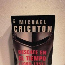 Libros de segunda mano: LIBRO - RESCATE EN EL TIEMPO (1999 - 1357) - CIENCIA FICCION - MICHAEL CRICHTON. Lote 151557770