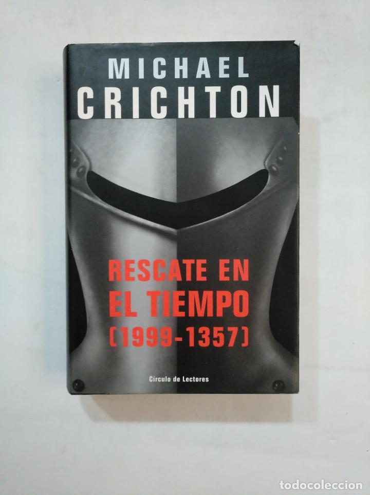 RESCATE EN EL TIEMPO 1999-1357. MICHAEL CRICHTON. CIRCULO DE LECTORES. TDK367 (Libros de Segunda Mano (posteriores a 1936) - Literatura - Narrativa - Ciencia Ficción y Fantasía)