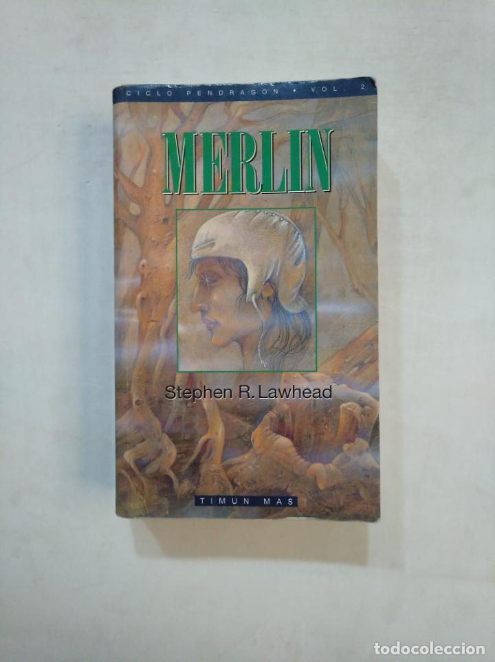 MERLIN. - CICLO PENDRAGON VOLUMEN VOL 2. - STEPHEN R. LAWHEAD. - TIMUN MAS. TDK369 (Libros de Segunda Mano (posteriores a 1936) - Literatura - Narrativa - Ciencia Ficción y Fantasía)