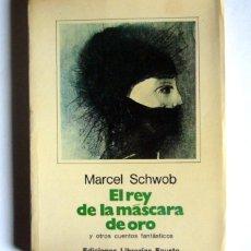Libros de segunda mano: EL REY DE LA MASCARA DE ORO - Y OTROS CUENTOS FANTASTICOS - MARCEL SCHWOB . Lote 151926394