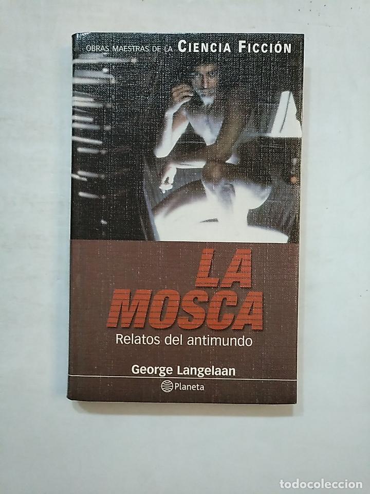 LA MOSCA. GEORGE LANGELAAN. PLANETA OBRAS MAESTRAS DE LA CIENCIA FICCION. TDK370 (Libros de Segunda Mano (posteriores a 1936) - Literatura - Narrativa - Ciencia Ficción y Fantasía)