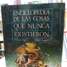 Libros de segunda mano: ENCICLOPEDIA DE LAS COSAS QUE NUNCA EXISTIERON. MUCHAEL PAGE, ROBERT INGPEN. ANAYA, 2000. Lote 152575814