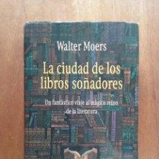 Libros de segunda mano: LA CIUDAD DE LOS LIBROS SOÑADORES, WALTER MOERS, MAEVA, 2006. Lote 152594694