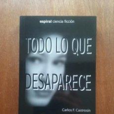 Libros de segunda mano: TODO LO QUE DESAPARECE, CARLOS F CASTROSIN, ESPIRAL CIENCIA FICCION, 2007. Lote 152762378