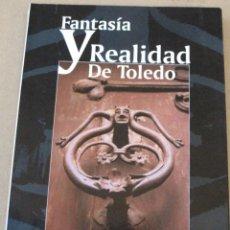 Libros de segunda mano: FANTASIA Y REALIDAD DE TOLEDO.. Lote 289447403