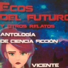 Libros de segunda mano: ECOS DEL FUTURO Y OTROS RELATOS DE VICENTE HERNANDIZ (APACHE). Lote 156893090