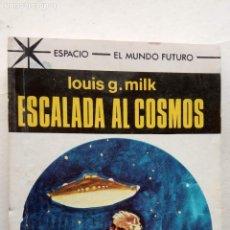 Libros de segunda mano: ESPACIO EL MUNDO FUTURO Nº 470 - LOUIS G. MILK - ESCALADA AL COSMOS - MUY NUEVA - 1969 EDI. TORAY. Lote 156985278