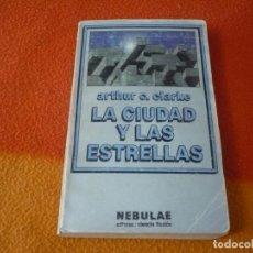 Libros de segunda mano: LA CIUDAD Y LAS ESTRELLAS ( ARTHUR C. CLARKE ) NEBULAE 5 CIENCIA FICCION. Lote 158414998