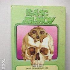 Libros de segunda mano: COMO DESCUBRIMOS LOS ORIGENES DEL HOMBRE - ASIMOV, ISAAC. Lote 161732086