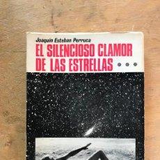 Libros de segunda mano: EL SILENCIOSO CLAMOR DE LAS ESTRELLAS. JOAQUÍN ESTEBAN PERRUCA.. Lote 162567634