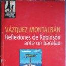 Libros de segunda mano: REFLEXIONES DE ROBINSON ANTE UN BACALAO N°7 V.MONTALBAN 1998. Lote 162952005
