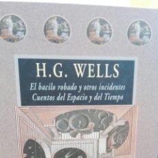 Libros de segunda mano: H.G. WELLS. EL BACILO ROBADO Y OTROS INCIDENTES. CUENTOS DEL ESPACIO Y EL TIEMPO. VALDEMAR.. Lote 163890824