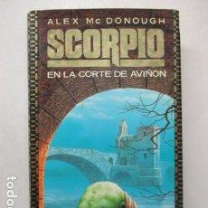 Libros de segunda mano: SCORPIO - EN LA CORTE DE AVIÑÓN; ALEX MC DONOUGH - TIMUN MAS. Lote 163989102