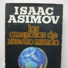 Libros de segunda mano: LAS AMENAZAS DE NUESTRO MUNDO - ISAAC ASIMOV - PLAZA & JANES. Lote 164816130