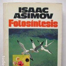 Libros de segunda mano: ISAAC ASIMOV - FOTOSINTESIS - PLAZA & JANÉS 1980 / 1ª EDICION. Lote 164817930