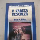 Libros de segunda mano: A CABEZA DESCALZA - BRIAN W. ALDISS - BIBLIOTECA DE CIENCIA FICCIÓN Nº 42 - ORBIS - AÑO 1985.. Lote 165203194