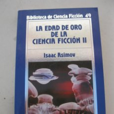 Libros de segunda mano: LA EDAD DE ORO DE LA CIENCIA FICCIÓN II - ISAAC ASIMOV - BIBLIOTECA DE CIENCIA FICCIÓN Nº 49.. Lote 165204318