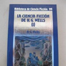 Libros de segunda mano: LA CIENCIA FICCIÓN DE H.G. WELLS I - H.G. WELLS - BIBLIOTECA DE CIENCIA FICCIÓN Nº 99 - ORBIS.. Lote 165205490