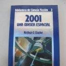 Libros de segunda mano: 2001 UNA ODISEA ESPACIAL - ARTHUR C. CLARKE - BIBLIOTECA DE CIENCIA FICCIÓN Nº 2 - ORBIS - AÑO 1985.. Lote 165208106