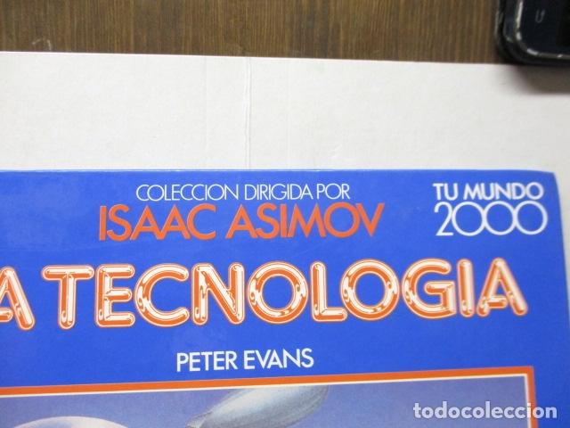 Libros de segunda mano: LA TECVNOLOGÍA - PETER EVANS / ISAAC ASIMOV - TU MUNDO 2000 - EDITORIAL DEBATE, EXCELENTE ESTADO. - Foto 2 - 165273858