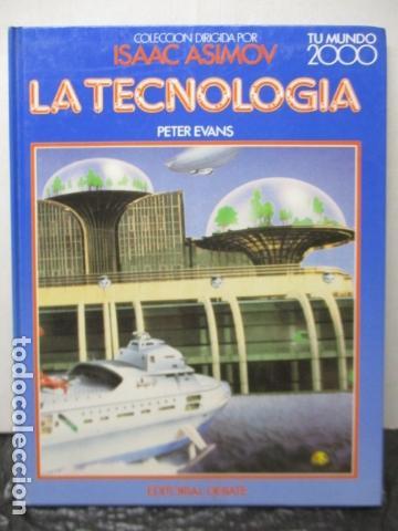LA TECVNOLOGÍA - PETER EVANS / ISAAC ASIMOV - TU MUNDO 2000 - EDITORIAL DEBATE, EXCELENTE ESTADO. (Libros de Segunda Mano (posteriores a 1936) - Literatura - Narrativa - Ciencia Ficción y Fantasía)