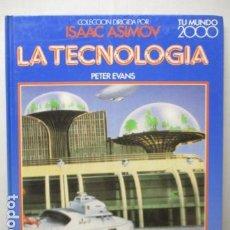 Libros de segunda mano: LA TECVNOLOGÍA - PETER EVANS / ISAAC ASIMOV - TU MUNDO 2000 - EDITORIAL DEBATE, EXCELENTE ESTADO.. Lote 165273858