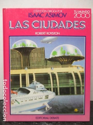 LAS CIUDADES - ROBERT ROYSTON / ISAAC ASIMOV - TU MUNDO 2000 - EDITORIAL DEBATE, EXCELENTE ESTADO. (Libros de Segunda Mano (posteriores a 1936) - Literatura - Narrativa - Ciencia Ficción y Fantasía)