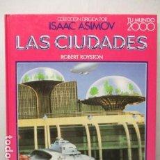 Libros de segunda mano: LAS CIUDADES - ROBERT ROYSTON / ISAAC ASIMOV - TU MUNDO 2000 - EDITORIAL DEBATE, EXCELENTE ESTADO.. Lote 165274010