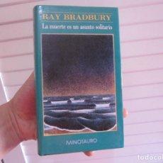 Libros de segunda mano: LA MUERTE ES UN ASUNTO SOLITARIO,RAY BRADBURY,MINOTAURO 1°EDICION-DIFICIL. Lote 165305930