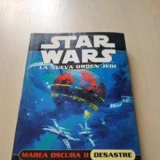 Libros de segunda mano: STAR WARS LA NUEVA ORDEN JEDI: MAREA OSCURA II DESASTRE. MICHAEL STACKPOLE. Lote 167196152
