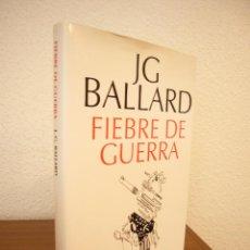 Libros de segunda mano: J.G. BALLARD: FIEBRE DE GUERRA (BERENICE, 2008) TAPA DURA. COMO NUEVO. PRIMERA EDICIÓN.. Lote 167534816