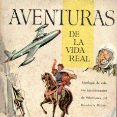 Libros de segunda mano: AVENTURAS DE LA VIDA REAL. ANTOLOGIA DE RELATOS EMOCIONANTES. 1960. Lote 168810112