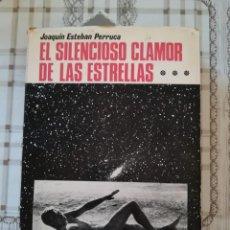 Libros de segunda mano: EL SILENCIOSO CLAMOR DE LAS ESTRELLAS - JOAQUÍN ESTEBAN PERRUCA - 1969. Lote 169910948
