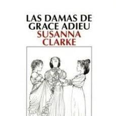 Libros de segunda mano: LAS DAMAS DE GRACE ADIEU - SUSANNA CLARKE - SALAMANDRA - 2007. Lote 171133113