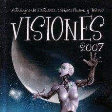 Libros de segunda mano: VISIONES 2007 - ANTOLOGIA DE RELATOS DE CIENCIA FICCION FANTASIA Y TERROR. Lote 171236583
