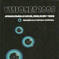 Libros de segunda mano: VISIONES 2008 - ANTOLOGIA DE RELATOS DE CIENCIA FICCION FANTASIA Y TERROR. Lote 171236785