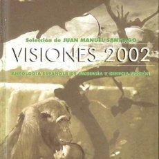 Libros de segunda mano: VISIONES 2002 - ANTOLOGIA DE RELATOS DE CIENCIA FICCION FANTASIA Y TERROR. Lote 171237312