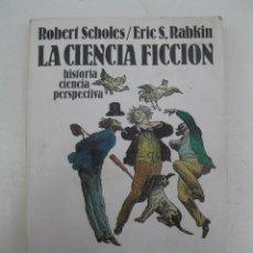 Libros de segunda mano: LA CIENCIA FICCIÓN - ROBERT SCHOLES - ERIC S. RABKIN - TAURUS EDICIONES - AÑO 1982.. Lote 171493314