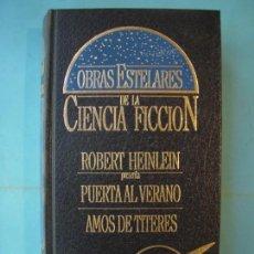 Libros de segunda mano: PUERTA AL VERANO / AMOS DE TITERES - ROBERT HEINLEIN - OBRAS ESTELARES DE LA CIENCIA FICCION - 1987. Lote 171523850