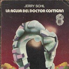 Libros de segunda mano: JERRY SOHL-LA AGUJA DEL DOCTOR COSTIGAN.SUPER FICCIÓN/68.MARTINEZ ROCA.1981.. Lote 171767307