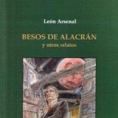 Libros de segunda mano: BESOS DE ALACRAN - LEON ARSENAL - METROPOLIS MILENIO - 2000 - RUSTICA - 223 PAGS. Lote 171972928
