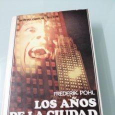 Libros de segunda mano: LOS AÑOS DE LA CIUDAD. FREDERICK POHL. BARCELONA, 1985. ACERVO.. Lote 172161917