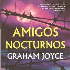 Libros de segunda mano: AMIGOS NOCTURNOS - GRAHAM JOYCE - LA FACTORIA - 2009 - RUSTICA - 316 PAGS. Lote 172166345