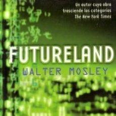 Libros de segunda mano: FUTURELAND - WALTER MOSLEY - PUNTO DE LECTURA - 2003 - RUSTICA - 17X11 - 474 PAGS. Lote 172222693