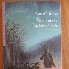 Libros de segunda mano: ESTA NOCHE ARDERÁ EL CIELO - EMILIO BUESO - PRIMERA EDICION SALTO DE PAGINA, ESTADO NUEVO. Lote 173454069