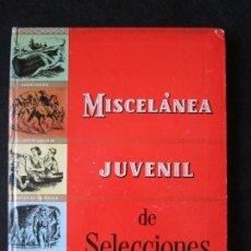 Libros de segunda mano: MISCELANEA JUVENIL DE SELECCIONES 1ª EDICIÓN BIBLIOTECA SELECCIONES 175 PAGS AÑO 1959 - 29X22X2. Lote 173484132