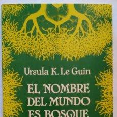 Libros de segunda mano: URSULA K. LE GUIN: EL NOMBRE DEL MUNDO ES BOSQUE. 1986. 1ª EDICIÓN. Lote 175835422